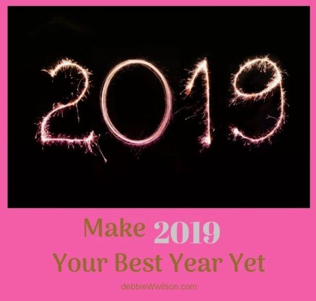 Make 2019 Your Best Year Yet Debbie W Wilson